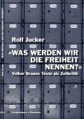 """Rolf Jucker: """"Was werden wir die Freiheit nennen?"""" Volker Brauns Texte als Zeitkritik (Würzburg, Königshausen & Neumann, 2004). 141 pp. ISBN 3-8260-2836-8."""