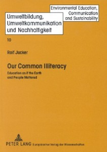 Rolf Jucker: Our Common Illiteracy. Education as if the Earth and People Mattered. Frankfurt/M.: Peter Lang, 2002 [= Environmental Education, Communication and Sustainability, ed. by Walter Leal Filho; Vol. 10]